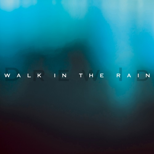 Drew Id - Walk in the Rain - EP Now available on I-tune's, beatport, spotify
