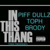 Piff Dullz, Toph & Brody -