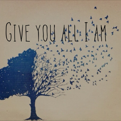 Give You All I Am