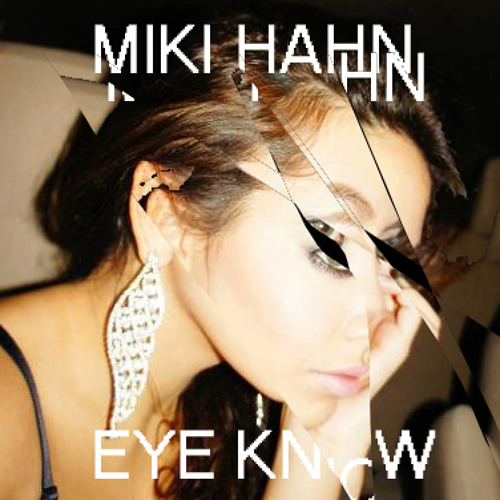 Miki Hahn - Eye Know (Prod. by Eyedress)