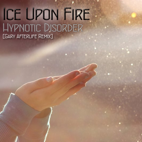 Ice Upon Fire - Hypnotic Disorder (Gary Afterlife Remix) [ETT Recordings]