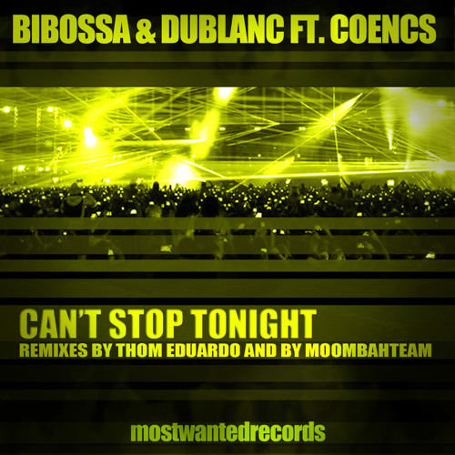 Bibossa & Dublanc ft Coencs - Can't stop tonight (Thom Eduardo remix) - Most Wanted Records