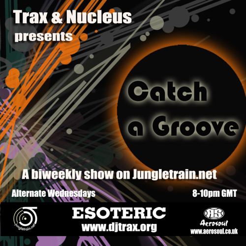 DJ Trax + Nucleus - Catch a Groove26 (Live on Jungletrain 19.02.13)