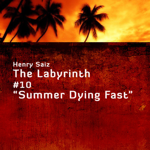 "Henry Saiz - The Labyrinth #10 ""Summer Dying Fast"""