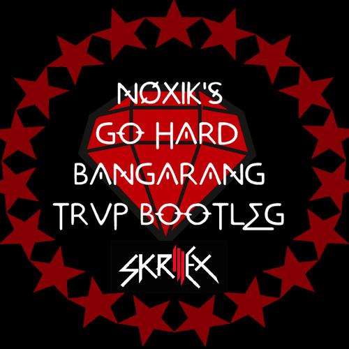 NOXIK'S GO HARD BANGARANG TRVP BOOTLEG |FREE DOWNLOAD|
