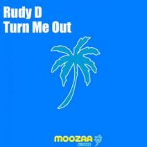 Rudy D - Turn me out (original mix) out on Moozaa records