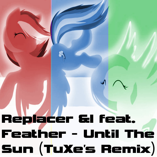 Replacer &I feat. Feather - Until The Sun (TuXe's Dubstep Remix)