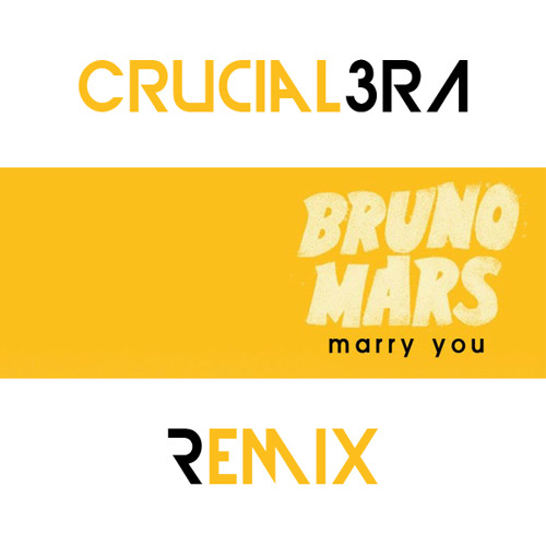 Bruno Mars - Marry You (Crucial 3RA Remix)