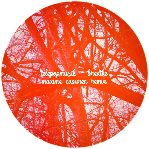 Telepopmusik - Breathe (Maxime Caouren Remix)