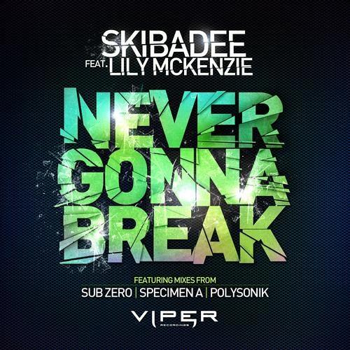 Never Gonna Break by Skibadee ft. Lily McKenzie (Specimen A Remix)