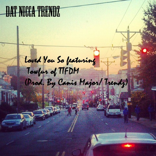 Loved You So ft TowFur of TTFDM (Prod. By Canis Major/ Trendz)