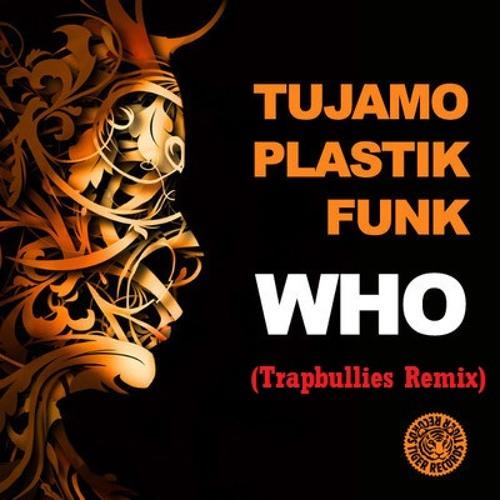 Tujamo & Plastik Funk - Who (Trapbullies remix)