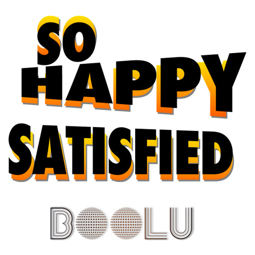 So Happy Satisfied (Preview Listen) Orig 6:30 Out Now!