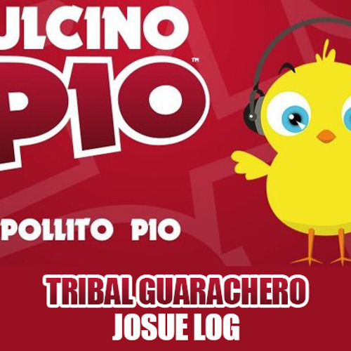 PULCINO PIO - El Pollito Pio - Josue Log ( TRIBAL GUARACHERO REMIX )