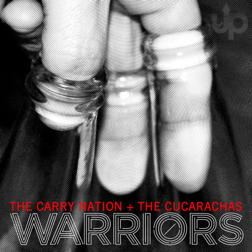 The Carry Nation + The Cucarachas - Warriors (US Mix)
