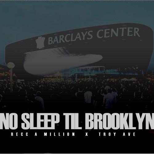 No Sleep Til Brooklyn - Recc A Million Feat. Troy Ave