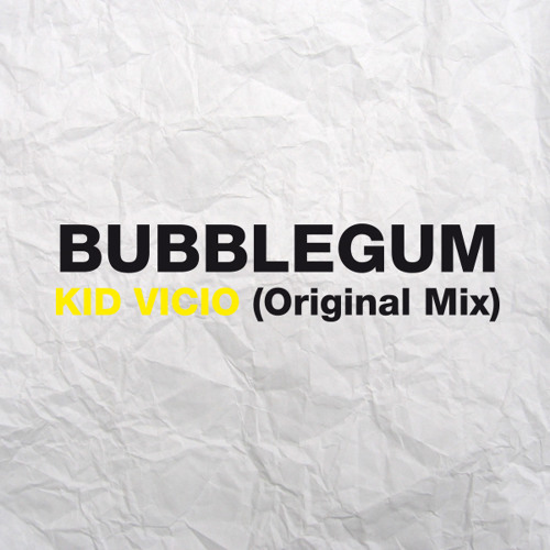 Bubblegum - Kid Vicio (Original Mix)