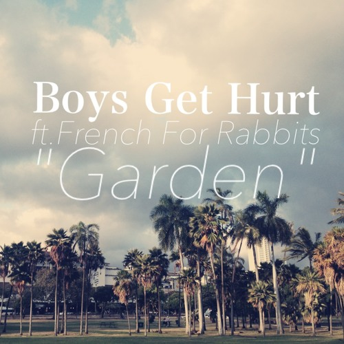 "Boys Get Hurt - ""Garden ft.French For Rabbits (Original Mix)"""