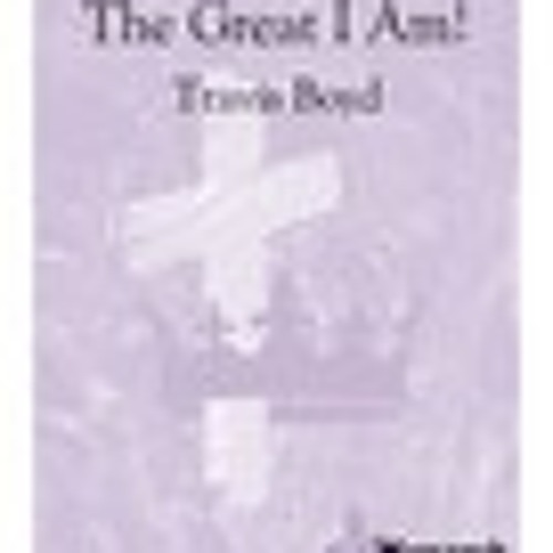 """""""The Great I Am""""  SSATB Choral  Anthem, Published by Monarch (div. of Lorenz Music)"""