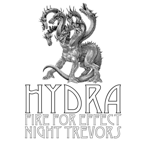 FIRE FOR EFFECT & NIGHT TREVORS - HYDRA