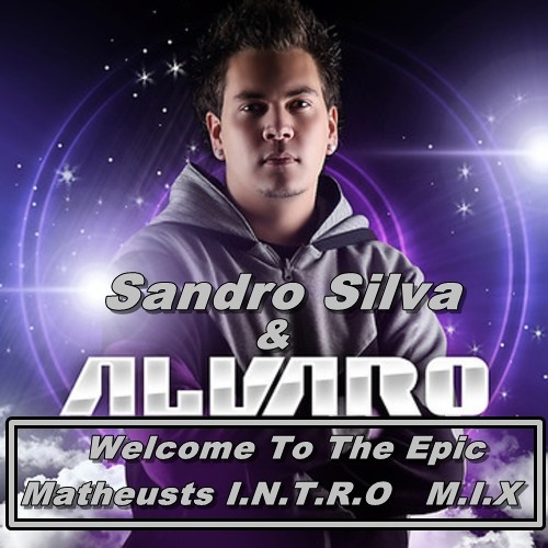Sandro Silva & Alvaro . Welcome To The Epic (Matheusts i.N.T.R.O   M.I.X) PREVIEW