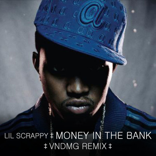 Lil Scrappy - Money in the Bank · VNDMG Remix (FREE DL)