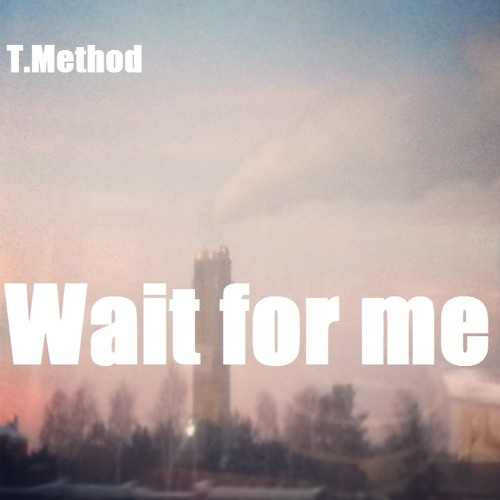 Wait for me ep. - T.Method