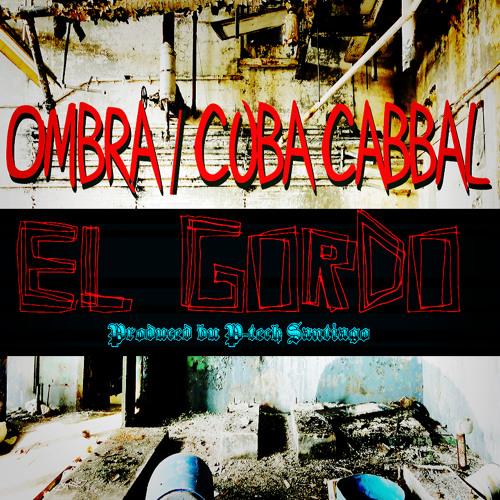 Ombra + C.U.B.A. Cabbal - El Gordo (prod. P-tech Santiago)