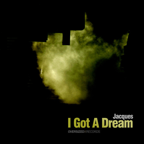 Jacques - I Got A Dream (edit.) [Out Soon, 25.03.2013 Oversized Records Records]