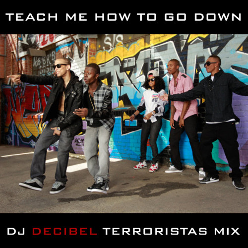 Teach me How to Go Down (Dj Decibel Terroristas Mix) --((Download Link Inside))--