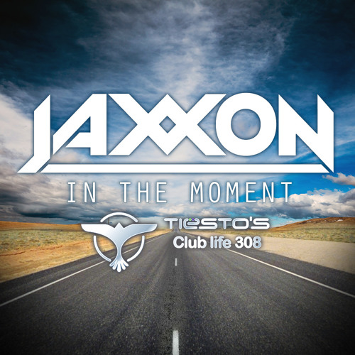 JAXXON - IN THE MOMENT *TIESTO CLUB LIFE 308*