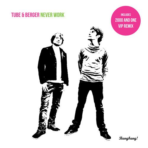 Tube & Berger - Never Work 128