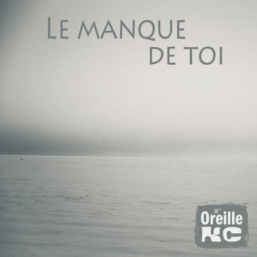 Le Manque De Toi Démo By Lx27oreille Kc On Soundcloud