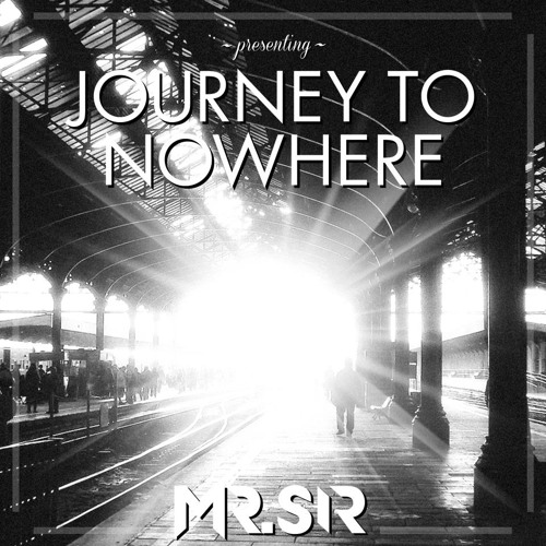 Mr.Sir - Journey To Nowhere (Original Mix) *Free Download*
