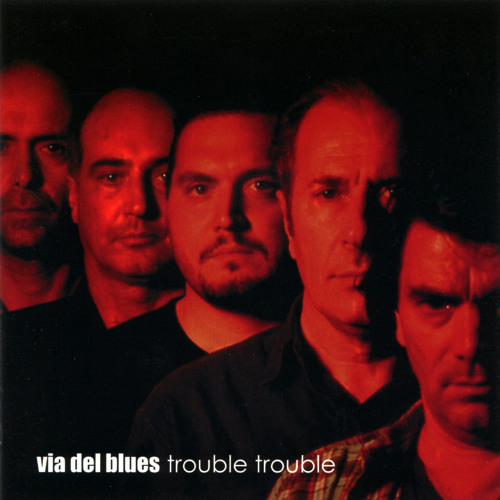 Via del Blues - 'Trouble Trouble'