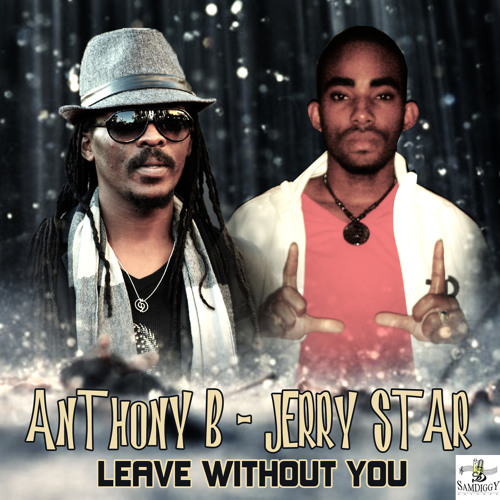 ANTHONY B & JERRY STAR - LEAVE WITHOUT YOU