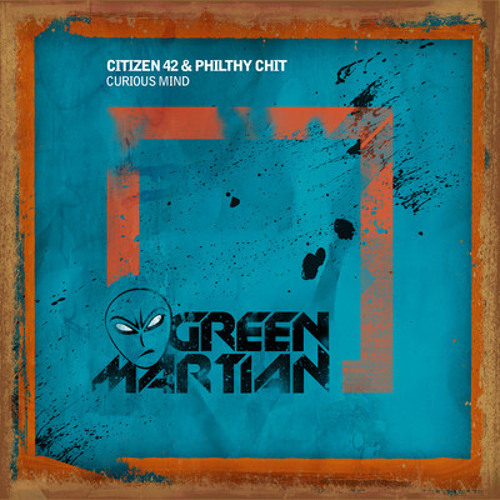 Citizen 42 & Philthy Chit - Curious Mind [Green Martian Records]