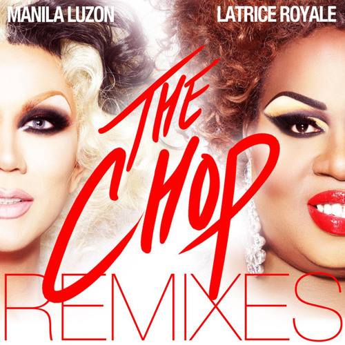 The Chop (B. Ames Bitch Dub) | Manila Luzon & Latrice Royale