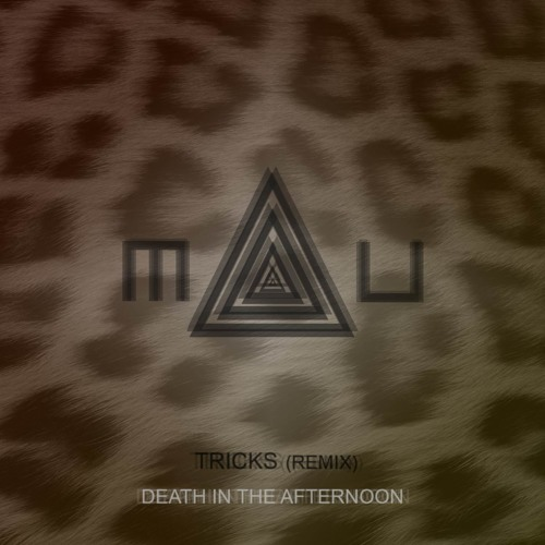 Death In The Afternoon - Tricks (MAU Remix)