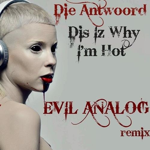 Die Antwoord-Dis Iz Why I'm Hot(Evil Analog remix)