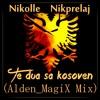 Nikolle Nikprelaj - Te Dua Sa Kosoven (Alden MagiX Mix v2)