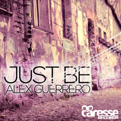 Alex Guerrero 'JUST BE' /// OUT NOW !!