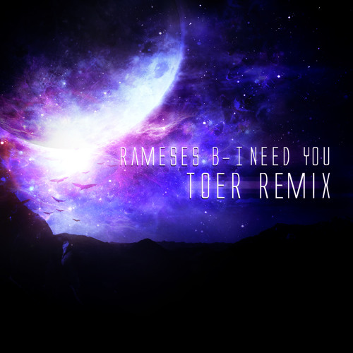Rameses B - I Need You ft. Charlotte Haining (TOER Remix)