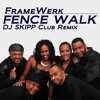FrameWerk - Fence Walk (DJ Skipp Club Remix)