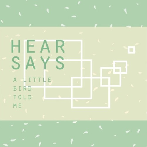 Hearsays - A Little Bird Told Me