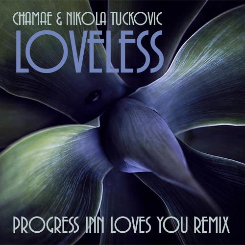 Chamae & Nikola Tuckovic - Loveless (Progress Inn Loves You Remix)