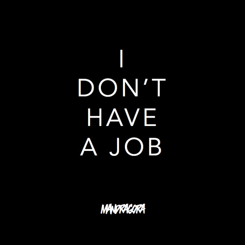Mandragora - I Don't Have a Job