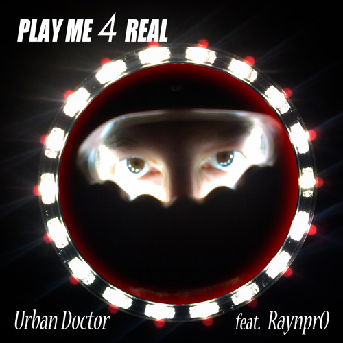 PLAY ME 4 REAL - Urban Doctor Feat Raynpro