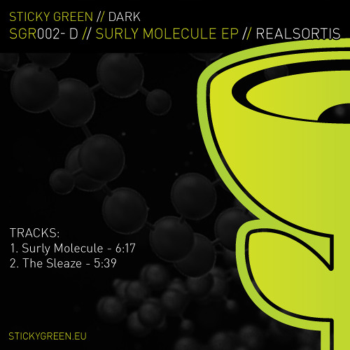 Realsortis - Surly Molecule EP - Sticky Green Records // Dark - SGR002-D - Out NOW on Beatport