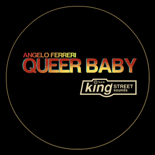 """Angelo Ferreri - """"QUEER BABY"""" // King Street Sounds"""